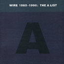 Wire 1985-1990: The A List/Wire