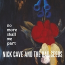 No More Shall We Part (2011 Remastered Version)/Nick Cave & The Bad Seeds
