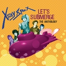 Let's Submerge: The Anthology/X-Ray Spex