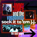 Sock It to 'Em J.J. - The Soul Years/Jimmy James & The Vagabonds