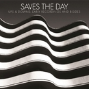 Ups & Downs: Early Recordings and B-Sides/Saves the Day