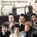 Handsome (Bonus Track Edition)/Kilburn and the High Roads