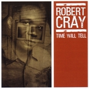 Time Will Tell/Robert Cray