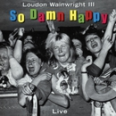 So Damn Happy (Live)/Loudon Wainwright III
