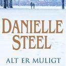 Alt er muligt (uforkortet)/Danielle Steel