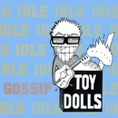 Idle Gossip (Bonus Tracks Edition)/Toy Dolls