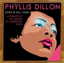 Love Is All I Had: A Tribute to the Queen of Jamaican Soul/Phyllis Dillon