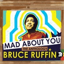 Mad About You - The Anthology/Bruce Ruffin