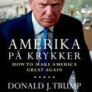 Amerika på krykker - How to make America great again (uforkortet)/Donald J. Trump