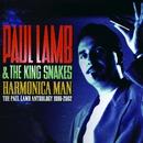Harmonica Man - The Paul Lamb Anthology 1986-2002/Paul Lamb & The King Snakes