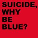 Why Be Blue? (Deluxe Edition) [2005 Remastered Version]/Suicide