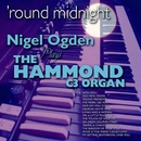Round Midnight: Nigel Ogden Plays the Hammond C3 Organ/Nigel Ogden
