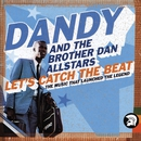 Let's Catch the Beat/Dandy & Brother Dan All Stars
