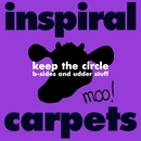 Keep the Circle: B-sides and Udder Stuff/Inspiral Carpets