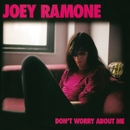 Don't Worry About Me/Joey Ramone