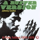 A Ruffer Version: Johnny Clarke At King Tubby's 1974-78/Johnny Clarke