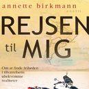 Rejsen til mig - Om at finde friheden i tilværelsens ubekvemme realiteter (uforkortet)/Annette Birkmann