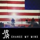 Change My Mind/JR JR