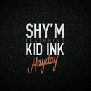 Mayday (feat. Kid Ink)/Shy'm