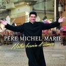 Notre besoin d'aimer/Père Michel-Marie