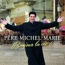 Bonjour la vie!/Père Michel-Marie