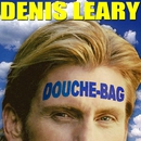 Douchebag/Denis Leary