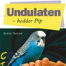Undulaten - hedder Pip (uforkortet)/Grete Sonne