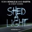 Shed A Light (The Remixes Part 1)/Robin Schulz & David Guetta & Cheat Codes