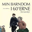 Den barndom - Min barndom i 60'erne (uforkortet)/Maria Helleberg