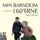 Barn i Tørring - Min barndom i 60'erne (uforkortet)/Jesper Theilgaard