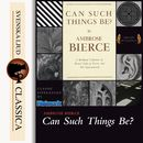 Can Such Things Be? (unabridged)/Ambrose Bierce