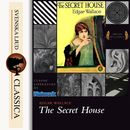 The Secret House (unabridged)/Edgar Wallace