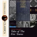 Tales of the Five Towns (unabridged)/Arnold Bennet