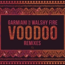 Voodoo (feat. Walshy Fire) [Remixes]/Garmiani