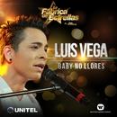 Baby no llores/Luis Vega