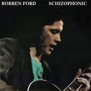 Schizophonic/Robben Ford
