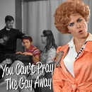 You Can't Pray the Gay Away/Laura Bell Bundy