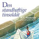 Den standhaftige tinsoldat (uforkortet)/H. C. Andersen, Jørn Jensen