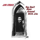 You Don't Mess Around With Jim/Jim Croce