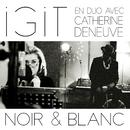 Noir et blanc (en duo avec Catherine Deneuve)/Igit