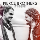 Into The Dirt/Pierce Brothers