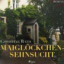 Maiglöckchensehnsucht (Ungekürzt)/Christine Rath