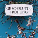 Kirschblütenfrühling (Ungekürzt)/Kerstin Hohlfeld