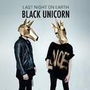 Black Unicorn/Last Night On Earth