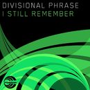 I Still Remember (Extended Mix)/Divisional Phrase