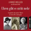 Uhren gibt es nicht mehr - Gespräche mit meiner Mutter in ihrem 102. Lebensjahr (Ungekürzt)/André Heller