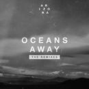 Oceans Away (The Remixes)/A R I Z O N A