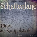 Schattenland - Jäger der Kuppelstadt (Ungekürzt)/Alfred Wallon
