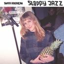 Sloppy Jazz/Super American