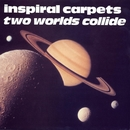 Two Worlds Collide/Inspiral Carpets